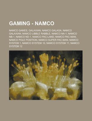 Wikia Gaming - Namco: Namco Games, Galaxian, Namco Galaga, Namco Galaxian, Namco Libble Rabble, Namco Na-1, Namco NB-1, Namco ND-1, Namco Pac-Man, Namco Pole Position, Namco Super Pac-Man, Namco System 1, Namco System 10, Namco System 11, Namco System 12,