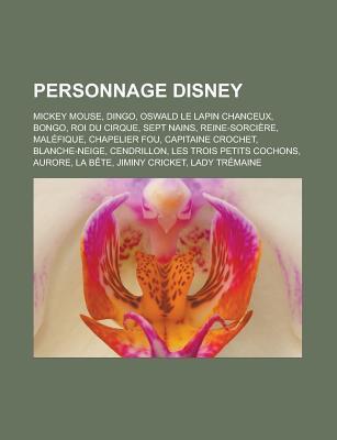 Personnage Disney: Mickey Mouse, Dingo, Oswald Le Lapin Chanceux, Bongo, Roi Du Cirque, Sept Nains, Reine-Sorciere, Malefique, Chapelier Fou, Capitaine Crochet, Blanche-Neige, Cendrillon, Les Trois Petits Cochons, Aurore, La Bete