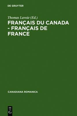 Francais Du Canada - Francais de France: Actes Du Quatrieme Colloque International de Chicoutimi, Quebec, Du 21 Au 24 Septembre 1994