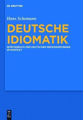 Deutsche Idiomatik: W�rterbuch Der Deutschen Redewendungen Im Kontext