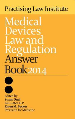 Medical Devices Law and Regulation Answer Book 2014