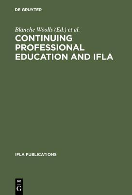 Continuing Professional Education and Ifla: Past, Present, and a Vision for the Future; Papers from the Ifla Cpert Second World Conference on Continuing Professional Education for the Library and Information Science Professions. a Publication of the Co...