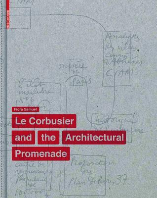 Le Corbusier and the Architectural Promenade por Flora Samuel