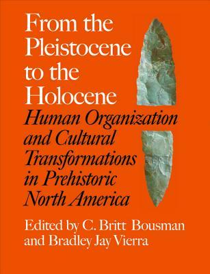 From the Pleistocene to the Holocene: Human Organization and Cultural Transformations in Prehistoric North America