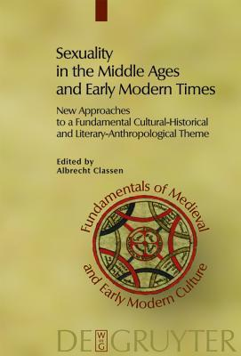Sexuality in the Middle Ages and Early Modern Times: New Approaches to a Fundamental Cultural-Historical and Literary-Anthropological Theme