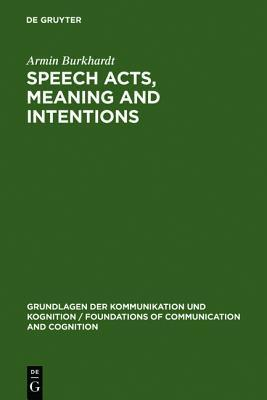 Speech Acts, Meaning and Intentions: Critical Approaches to the Philosophy of John R. Searle