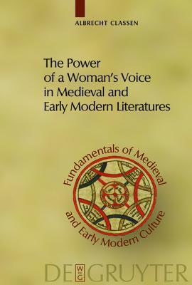 The Power of a Woman's Voice in Medieval and Early Modern Literatures: New Approaches to German and European Women Writers and to Violence Against Women in Premodern Times