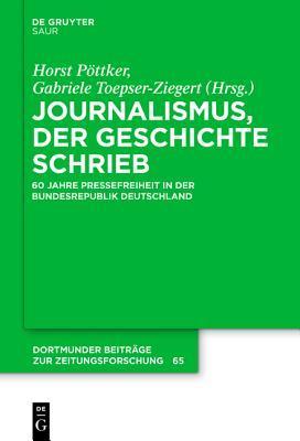 Journalismus, Der Geschichte Schrieb: 60 Jahre Pressefreiheit in Der Bundesrepublik Deutschland