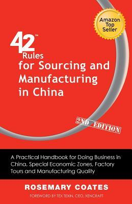 42 Rules for Sourcing and Manufacturing in China (2nd Edition): A Practical Handbook for Doing Business in China, Special Economic Zones, Factory Tour