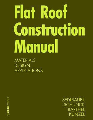 Flat Roof Construction Manual: Roofing Systems, Supporting Structure, Refurbishment