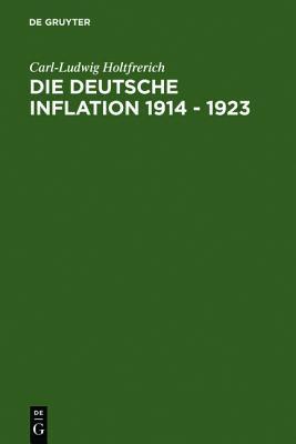 Die Deutsche Inflation 1914 - 1923: Ursachen Und Folgen in Internationaler Perspektive