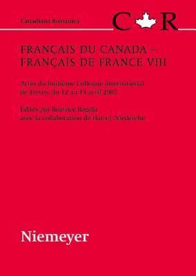 Francais Du Canada - Francais de France VIII: Actes Du Huitieme Colloque International de Treves, Du 12 Au 15 Avril 2007