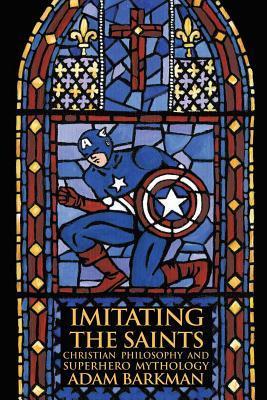 imitating-the-saints-christian-philosophy-and-superhero-mythology