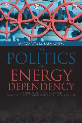 Politics of Energy Dependency: Ukraine, Belarus, and Lithuania Between Domestic Oligarchs and Russian Pressure