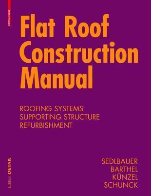 Flat Roof Construction Manual: Materials Design Applications