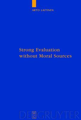 Strong Evaluation Without Moral Sources: On Charles Taylor's Philosophical Anthropology and Ethics