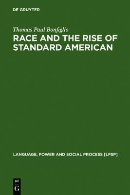 Race and the Rise of Standard American (Language, Power, and Social Process) (Language, Power, and Social Process)