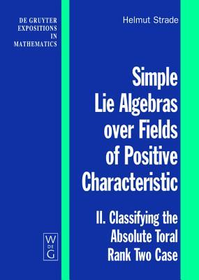 Simple Lie Algebras Over Fields of Positive Characteristic, Volume II: Classifying the Absolute Toral Rank Two Case
