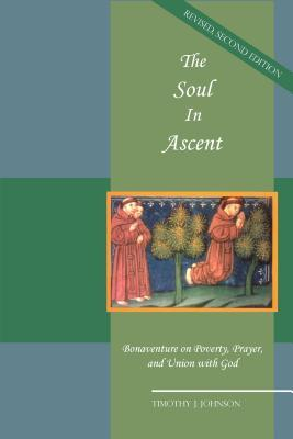 The Soul in Ascent: Bonaventure on Poverty, Prayer and Union with God