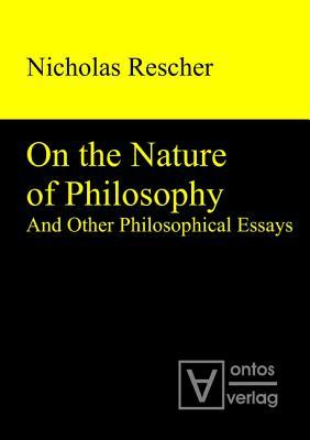 On the Nature of Philosophy and Other Philosophical Essays