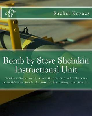 Bomb by Steve Sheinkin Instructional Unit: Newbery Honor Book, Steve Sheinkin's Bomb: The Race to Build--And Steal--The World's Most Dangerous Weapon