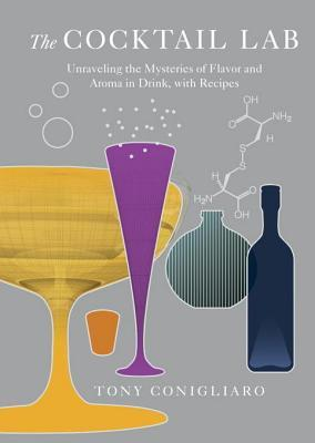 The Cocktail Lab: Unraveling the Mysteries of Flavor and Aroma in Drink, with Recipes