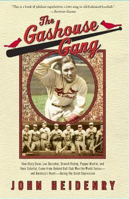The Gashouse Gang: How Dizzy Dean, Leo Durocher, Branch Rickey, Pepper Martin, and Their Colorful, Come-from-Behind Ball Club Won the World Series - and America's Heart