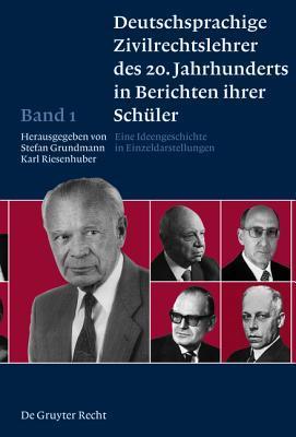 Deutschsprachige Zivilrechtslehrer Des 20. Jahrhunderts in Berichten Ihrer Schuler Band 1: Eine Ideengeschichte in Einzeldarstellungen