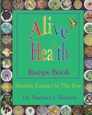 Alive Health Recipe Book: Healthy Eating on the Run
