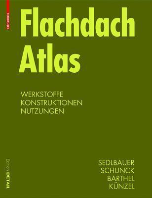 Flachdach Atlas: Dachsysteme, Tragwerke, Sanierung