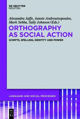 Orthography as Social Action: Scripts, Spelling, Identity and Power