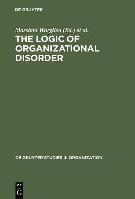 The Logic of Organizational Disorder