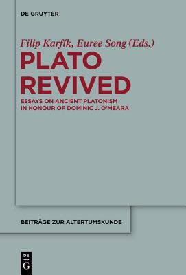 Plato Revived: Essays on Ancient Platonism in Honour of Dominic J. O Meara