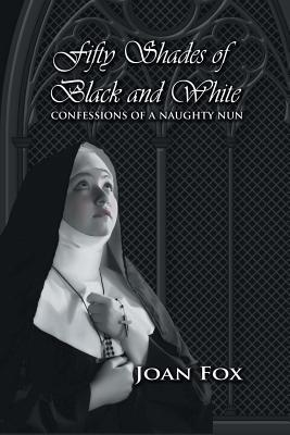 Fifty Shades Of Black And White Confessions Of A Naughty Nun By