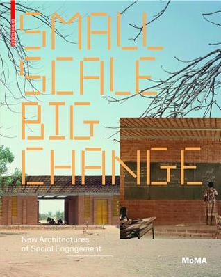 Small Scale, Big Change: New Architectures Of Social Engagement par Andres Lepik