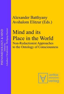 Mind and Its Place in the World: Non-Reductionist Approaches to the Ontology of Consciousness