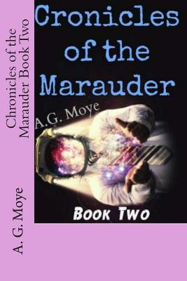 Ebook Chronicles of the Marauder Book Two by A.G. Moye TXT!