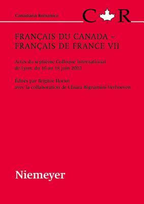 Francais Du Canada - Francais de France VII: Actes Du Septieme Colloque International de Lyon, Du 16 Au 18 Juin 2003