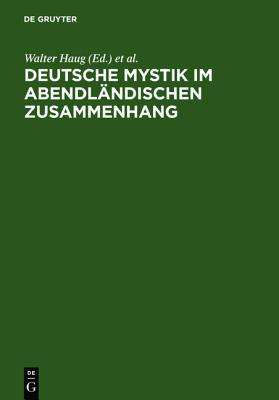 German Mysticism in the Western Context. Newly Discovered Texts, New Methodologies, New Theoretical Concepts. Colloquium at Fischingen Monastery 1998.