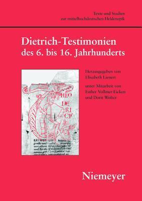 Dietrich-Testimonien des 6. bis 16. Jahrhunderts (Texte Und Studien Zur Mittelhochdeutschen Heldenepik) (German Edition)