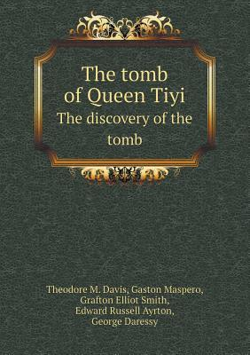 The Tomb of Queen Tiyi the Discovery of the Tomb