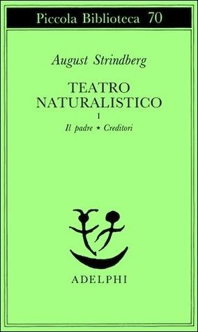 Teatro naturalistico I: Il padre - Creditori