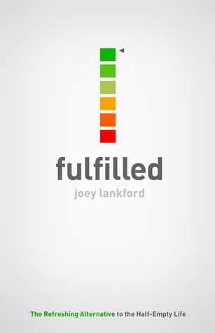 Fulfilled: The Refreshing Alternative to the Half-Empty Life