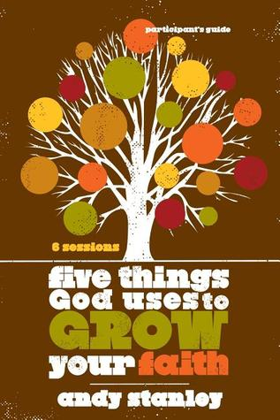 Five Things God Uses to Grow Your Faith Participant's Guide