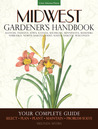 Midwest Gardener's Handbook: Your Complete Guide: Select - Plan - Plant - Maintain - Problem-solve - Illinois, Indiana, Iowa, Kansas, Michigan, Minnesota, Missouri, Nebraska, North Dakota, Ohio, South Dakota, Wisconsin