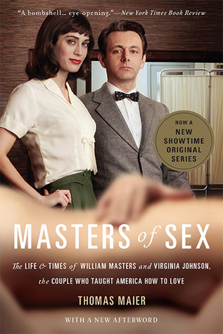 Masters of Sex: The Life and Times of William Masters and Virginia Johnson, the Couple Who Taught America How to Love por Thomas Maier