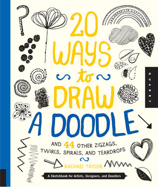 20 Ways to Draw a Doodle and 44 Other Zigzags, Twirls, Spirals, and Teardrops: A Sketchbook for Artists, Designers, and Doodlers Descarga gratuita del Google eBook