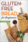Gluten Free Bread for Beginners: Easy and Delicious Gluten Free Bread Recipes