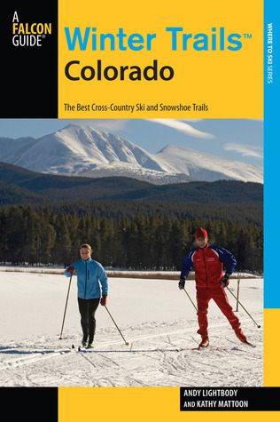 Winter Trails� Colorado, 3rd: The Best Cross-Country Ski and Snowshoe Trails