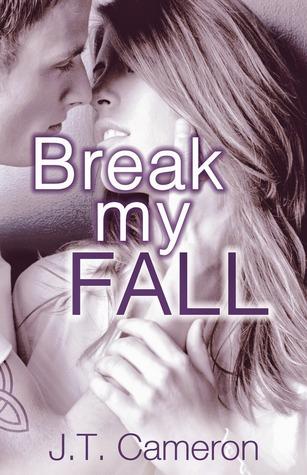 Break My Fall by J.T. Cameron
